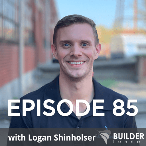 Episode 85 How to Use Video Marketing in Construction with Logan Shinholser