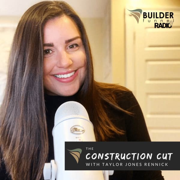 The Construction Cut with Taylor Rennick on Builder Funnel Radio REVISED