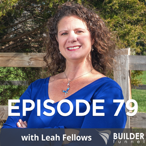 Episode 79: Turning Internet Leads into Construction Sales with Leah Fellows