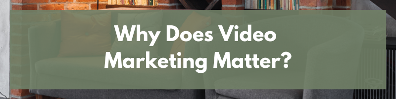 Why Does Video Marketing Matter?