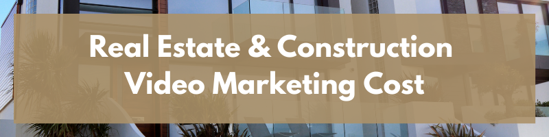 Real Estate & Construction Video Marketing Cost