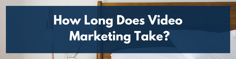 How Long Does Video Marketing Take?
