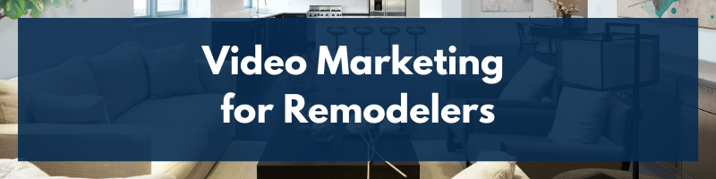 Video Marketing for Remodelers